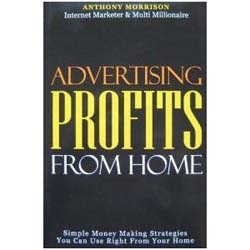 Advertising Profits From Home by Anthony Morrison